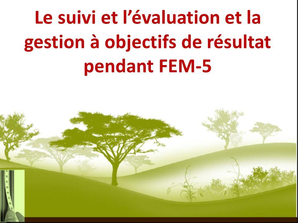 Le suivi et lévaluation et la gestion à objectifs de résultat pendant FEM-5