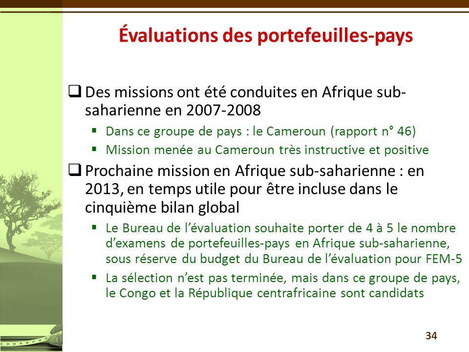 Des missions ont été conduites en Afrique sub- saharienne en 2007-2008 Dans ce groupe de pays : le Cameroun (rapport n° 46) Mission menée au Cameroun très instructive et positive Prochaine mission en Afrique sub-saharienne : en 2013, en temps utile pour être incluse dans le cinquième bilan global Le Bureau de lévaluation souhaite porter de 4 à 5 le nombre dexamens de portefeuilles-pays en Afrique sub-saharienne, sous réserve du budget du Bureau de lévaluation pour FEM-5 La sélection nest pas terminée, mais dans ce groupe de pays, le Congo et la République centrafricaine sont candidats 34