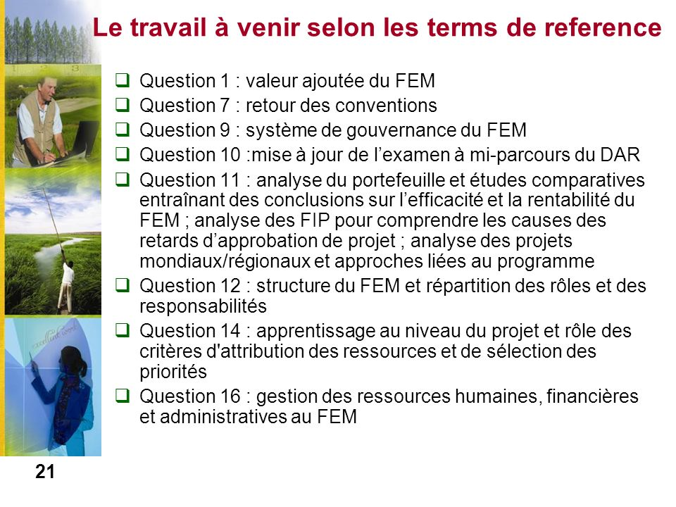 Le travail à venir selon les terms de reference Question 1 : valeur ajoutée du FEM Question 7 : retour des conventions Question 9 : système de gouvern