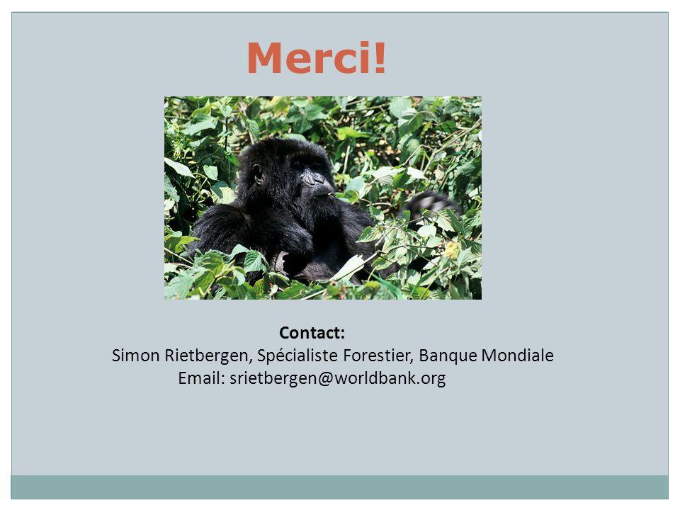 Merci! Contact: Simon Rietbergen, Spécialiste Forestier, Banque Mondiale Email: srietbergen@worldbank.org