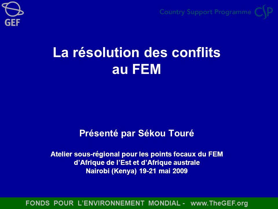 FONDS POUR LENVIRONNEMENT MONDIAL - www.TheGEF.org La résolution des conflits au FEM Présenté par Sékou Touré Atelier sous-régional pour les points fo