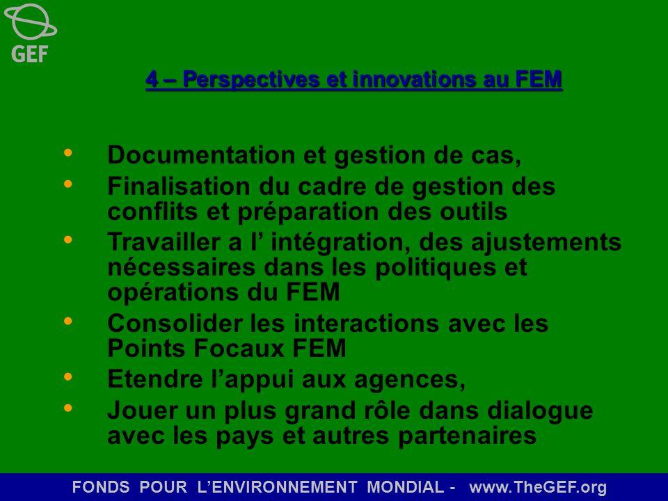 FONDS POUR LENVIRONNEMENT MONDIAL - www.TheGEF.org 4 – Perspectives et innovations au FEM 4 – Perspectives et innovations au FEM Documentation et gest
