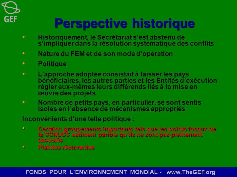 FONDS POUR LENVIRONNEMENT MONDIAL - www.TheGEF.org Perspective historique Historiquement, le Secrétariat sest abstenu de simpliquer dans la résolution