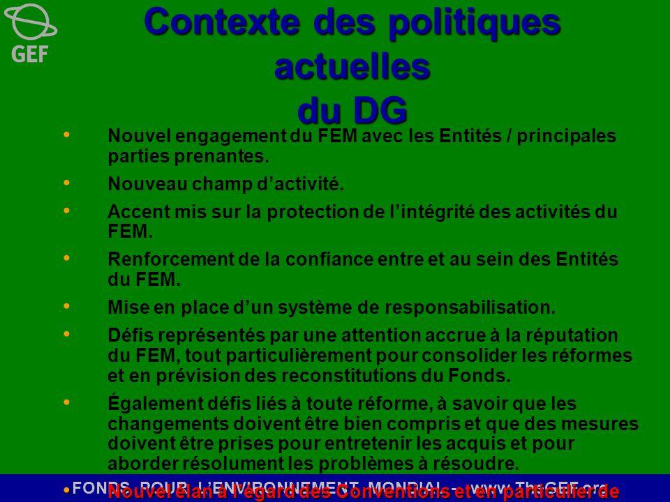 FONDS POUR LENVIRONNEMENT MONDIAL - www.TheGEF.org Contexte des politiques actuelles du DG Nouvel engagement du FEM avec les Entités / principales par