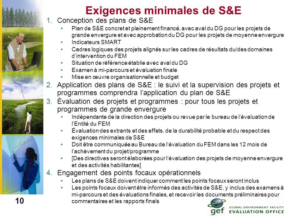 10 Exigences minimales de S&E 1.Conception des plans de S&E Plan de S&E concret et pleinement financé, avec aval du DG pour les projets de grande enve