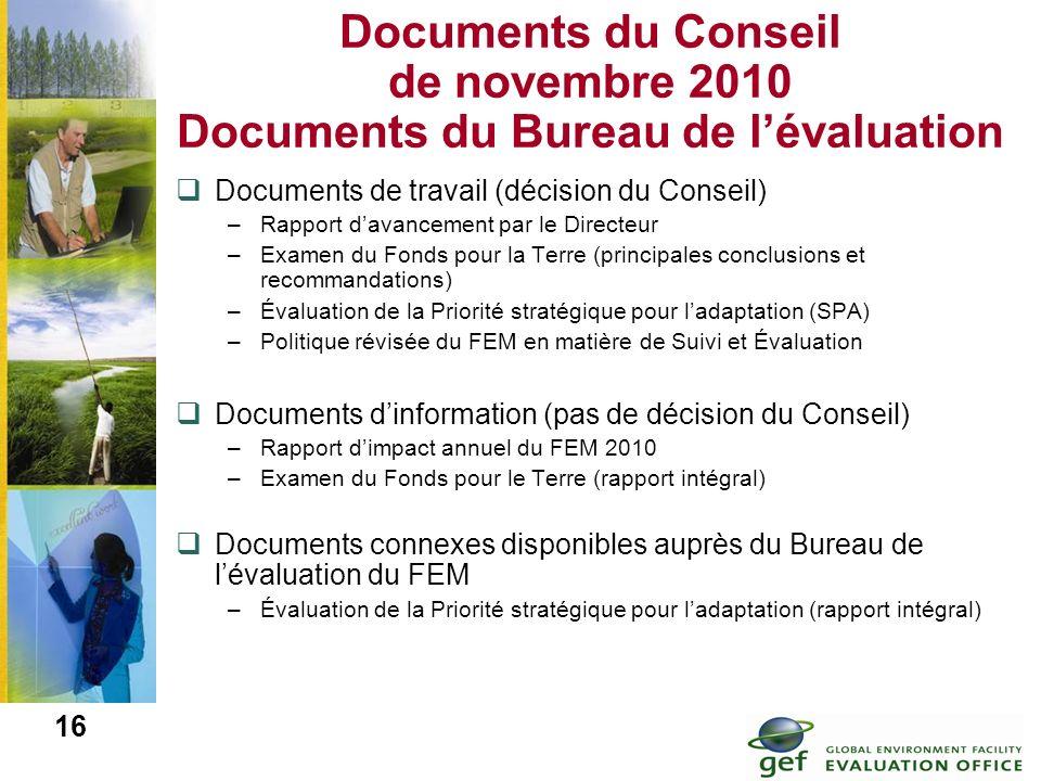 16 Documents du Conseil de novembre 2010 Documents du Bureau de lévaluation Documents de travail (décision du Conseil) –Rapport davancement par le Dir