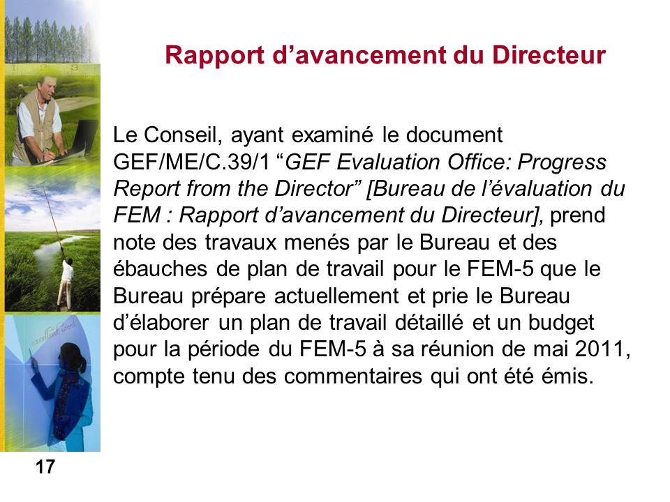 Rapport davancement du Directeur Le Conseil, ayant examiné le document GEF/ME/C.39/1 GEF Evaluation Office: Progress Report from the Director [Bureau