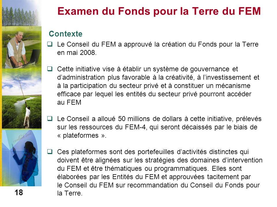 Examen du Fonds pour la Terre du FEM Contexte Le Conseil du FEM a approuvé la création du Fonds pour la Terre en mai 2008. Cette initiative vise à éta