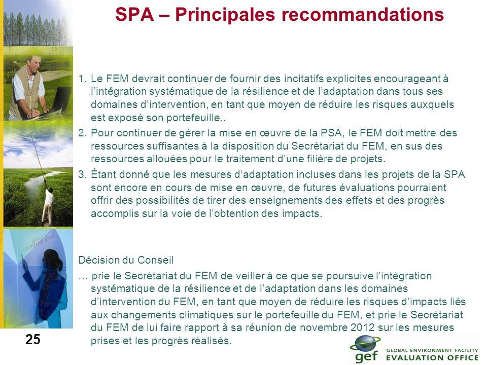 25 SPA – Principales recommandations 1.Le FEM devrait continuer de fournir des incitatifs explicites encourageant à lintégration systématique de la ré