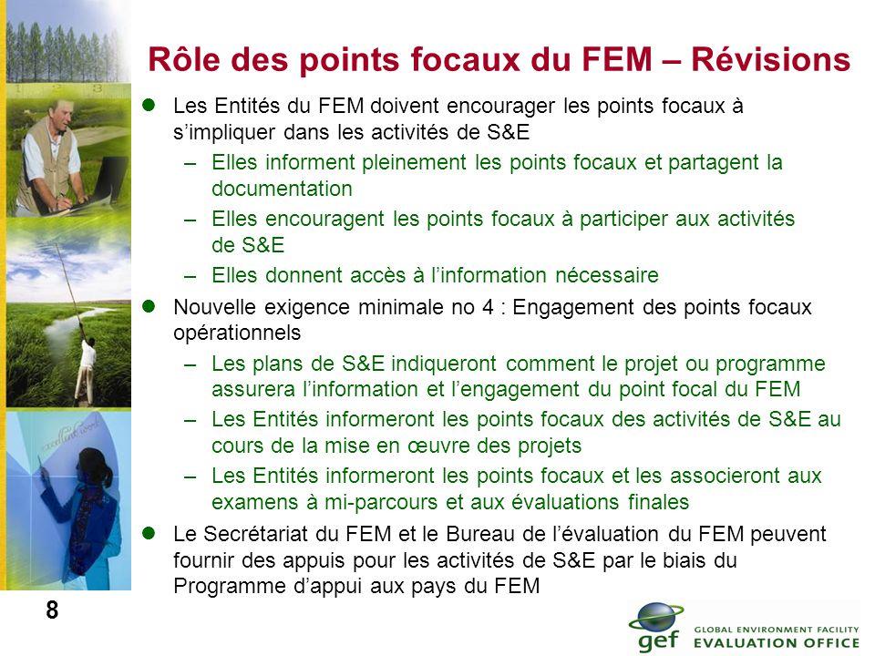 8 Rôle des points focaux du FEM – Révisions Les Entités du FEM doivent encourager les points focaux à simpliquer dans les activités de S&E –Elles info