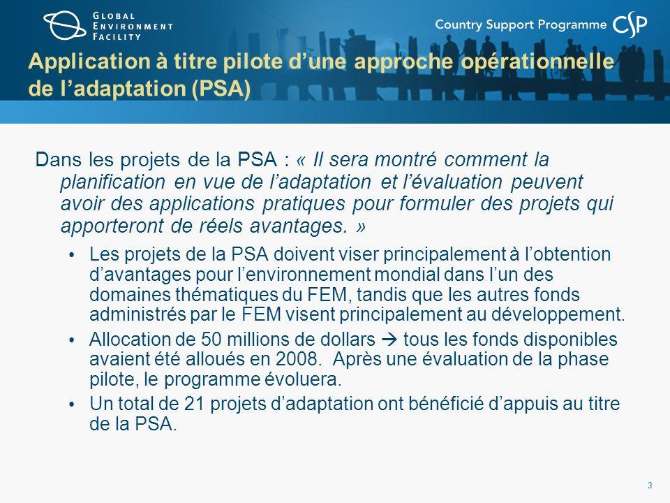 4 Application à titre pilote dune approche opérationnelle de ladaptation (PSA) 23 projets approuvés – Total : 50 millions de dollars Une fois la phase pilote achevée, la PSA fera lobjet dune évaluation et les ressources pourront être reconstituées sur décision favorable du Conseil du FEM.