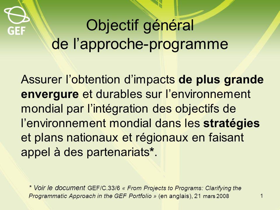 Objectif général de lapproche-programme Assurer lobtention dimpacts de plus grande envergure et durables sur lenvironnement mondial par lintégration d