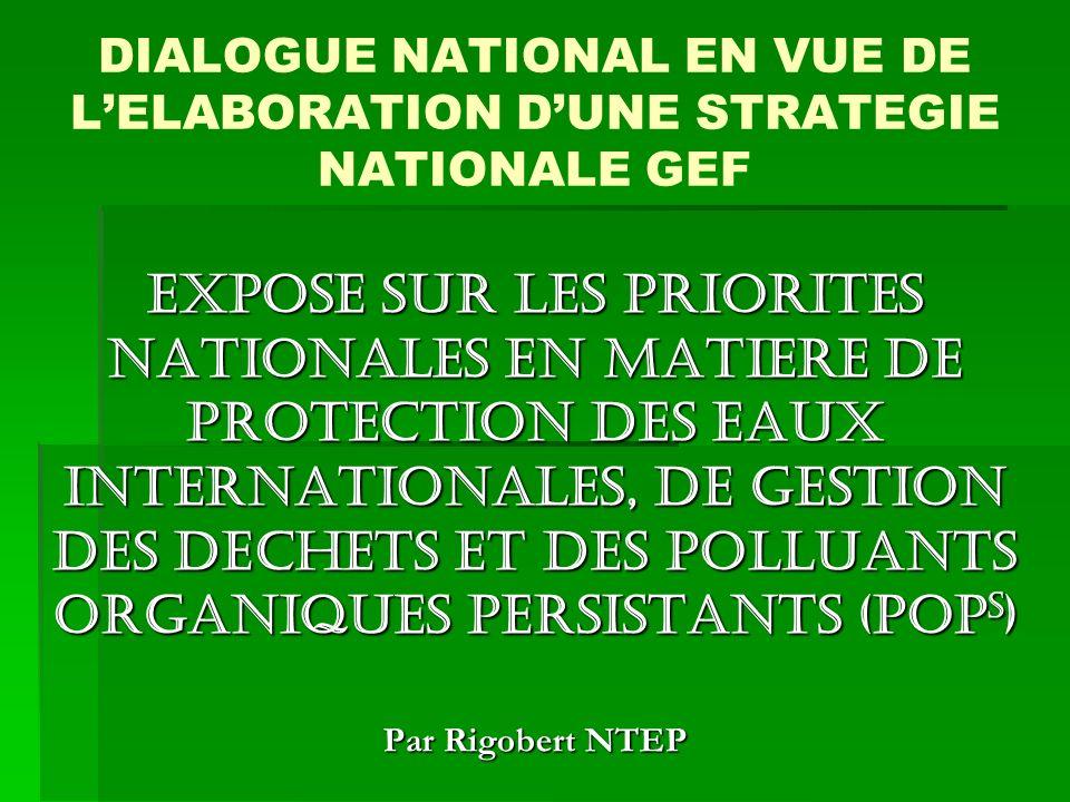 DIALOGUE NATIONAL EN VUE DE LELABORATION DUNE STRATEGIE NATIONALE GEF EXPOSE SUR LES PRIORITES NATIONALES EN MATIERE DE PROTECTION DES EAUX INTERNATIO