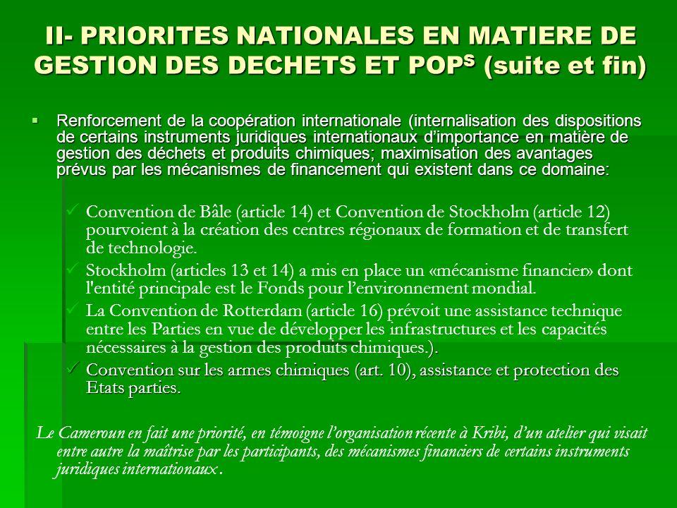 II- PRIORITES NATIONALES EN MATIERE DE GESTION DES DECHETS ET POP S (suite et fin) Renforcement de la coopération internationale (internalisation des