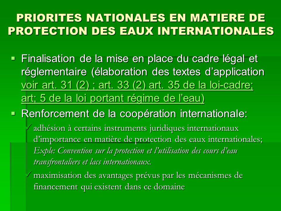 PRIORITES NATIONALES EN MATIERE DE PROTECTION DES EAUX INTERNATIONALES Finalisation de la mise en place du cadre légal et réglementaire (élaboration d