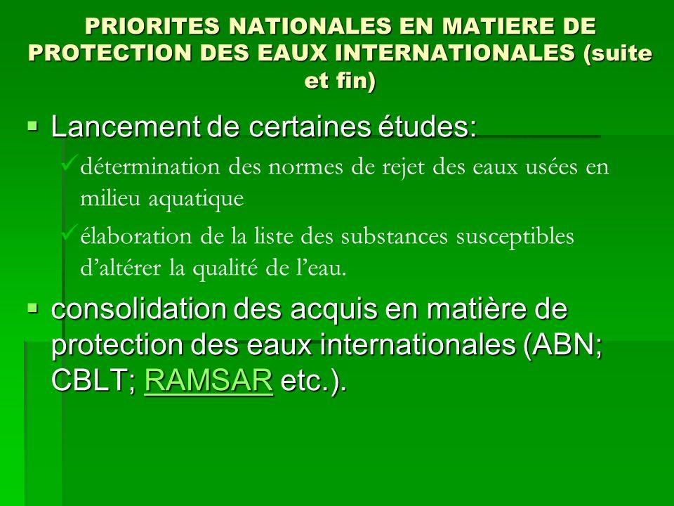 PRIORITES NATIONALES EN MATIERE DE PROTECTION DES EAUX INTERNATIONALES (suite et fin) Lancement de certaines études: Lancement de certaines études: dé