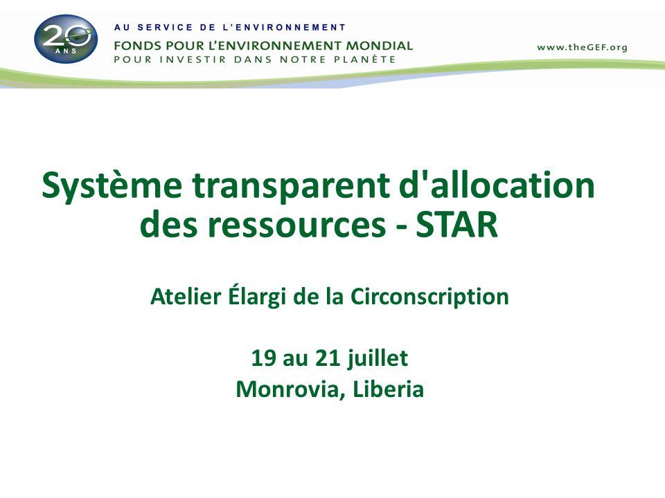 Système transparent d allocation des ressources - STAR Atelier Élargi de la Circonscription 19 au 21 juillet Monrovia, Liberia