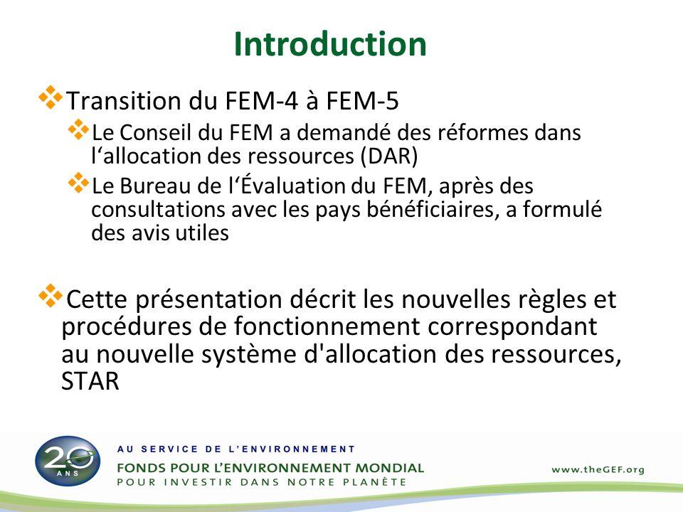 Introduction Transition du FEM-4 à FEM-5 Le Conseil du FEM a demandé des réformes dans lallocation des ressources (DAR) Le Bureau de lÉvaluation du FE