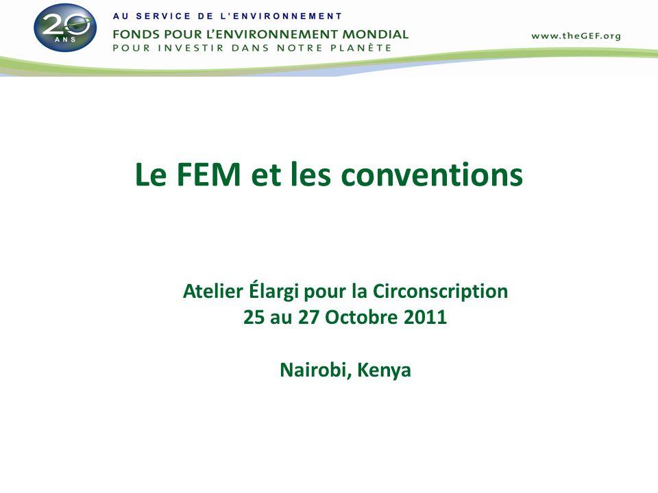 Le FEM et les conventions Atelier Élargi pour la Circonscription 25 au 27 Octobre 2011 Nairobi, Kenya