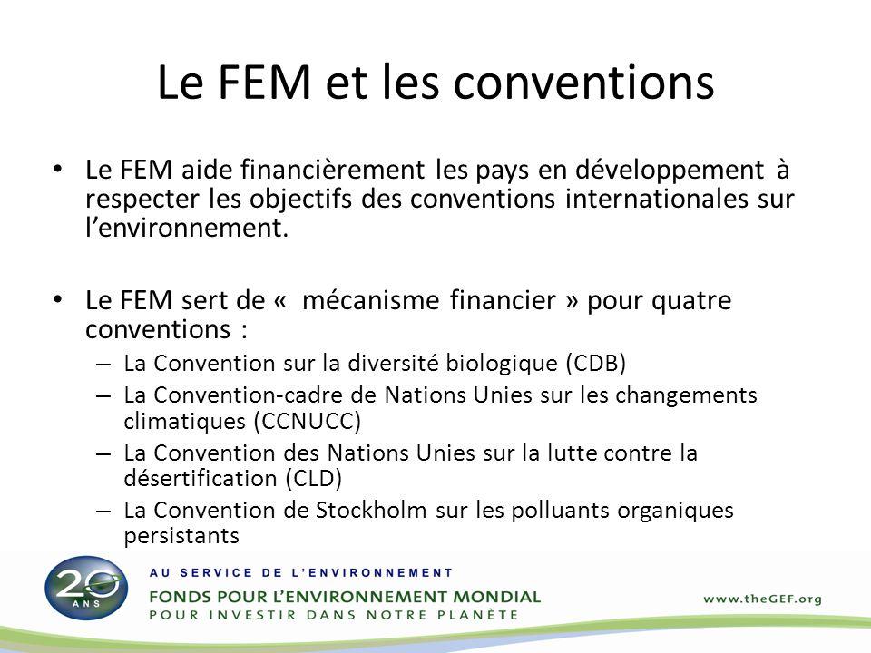 Le FEM et les conventions Le FEM aide financièrement les pays en développement à respecter les objectifs des conventions internationales sur lenvironnement.
