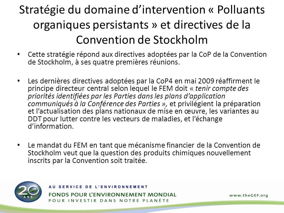 Stratégie du domaine dintervention « Polluants organiques persistants » et directives de la Convention de Stockholm Cette stratégie répond aux directives adoptées par la CoP de la Convention de Stockholm, à ses quatre premières réunions.