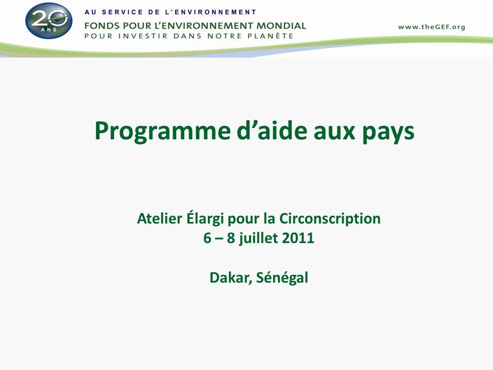 Programme daide aux pays Atelier Élargi pour la Circonscription 6 – 8 juillet 2011 Dakar, Sénégal