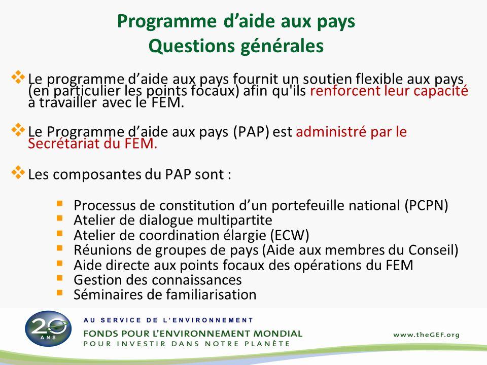 Programme daide aux pays Questions générales Le programme daide aux pays fournit un soutien flexible aux pays (en particulier les points focaux) afin qu ils renforcent leur capacité à travailler avec le FEM.
