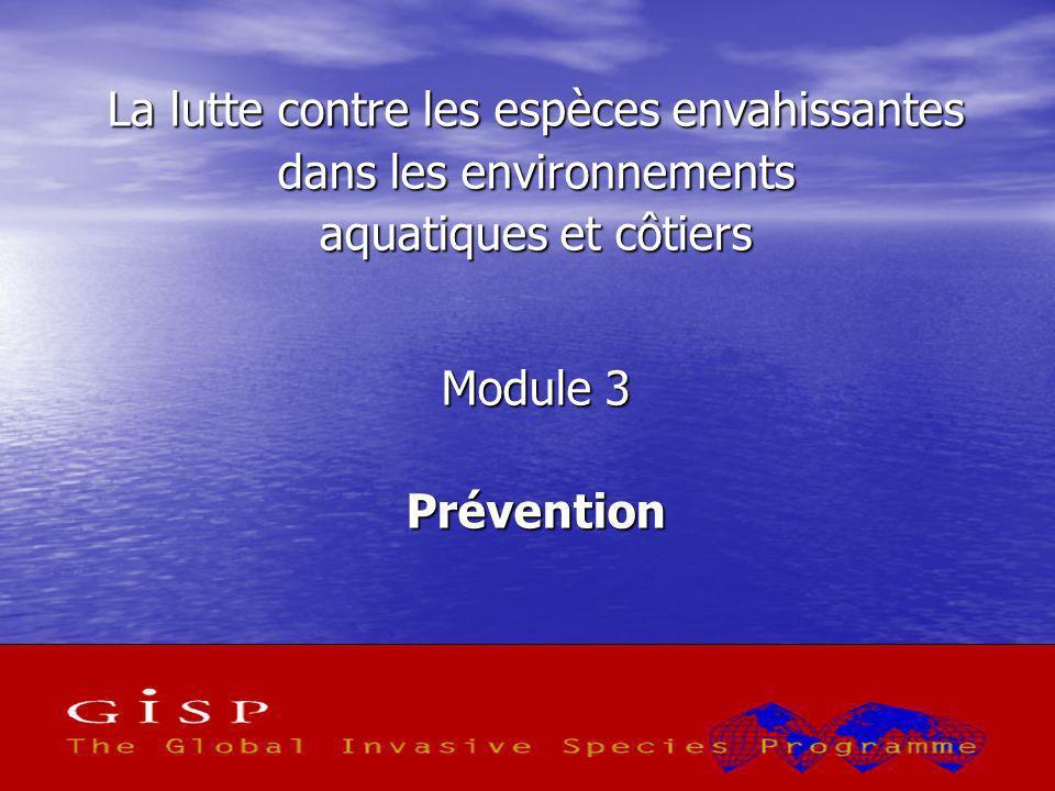 1 La lutte contre les espèces envahissantes dans les environnements aquatiques et côtiers Module 3 Prévention