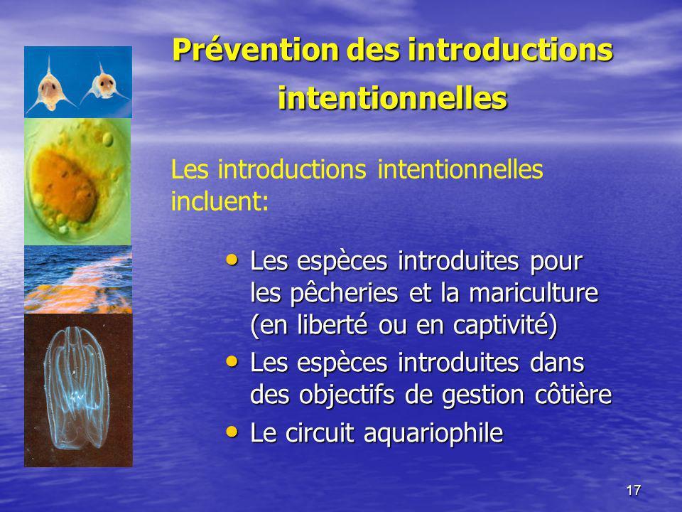 17 Prévention des introductions intentionnelles Les introductions intentionnelles incluent: Les espèces introduites pour les pêcheries et la maricultu