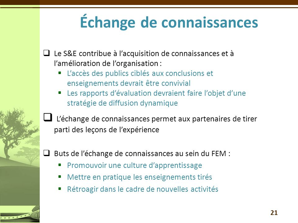 Le S&E contribue à lacquisition de connaissances et à lamélioration de lorganisation : Laccès des publics ciblés aux conclusions et enseignements devr