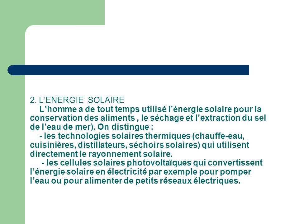 2. LENERGIE SOLAIRE Lhomme a de tout temps utilisé lénergie solaire pour la conservation des aliments, le séchage et lextraction du sel de leau de mer