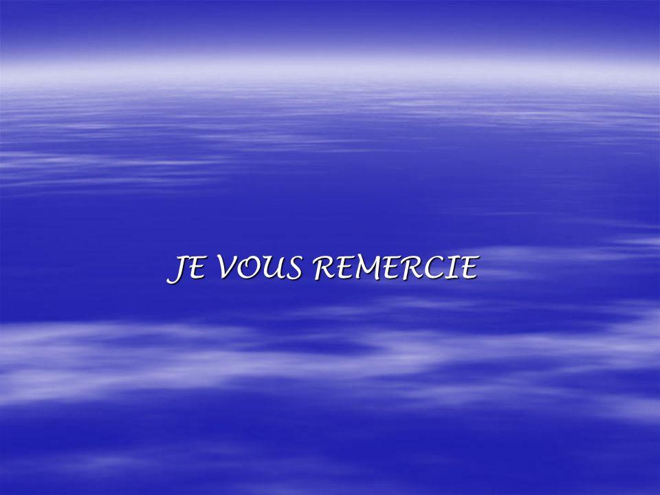 JE VOUS REMERCIE JE VOUS REMERCIE
