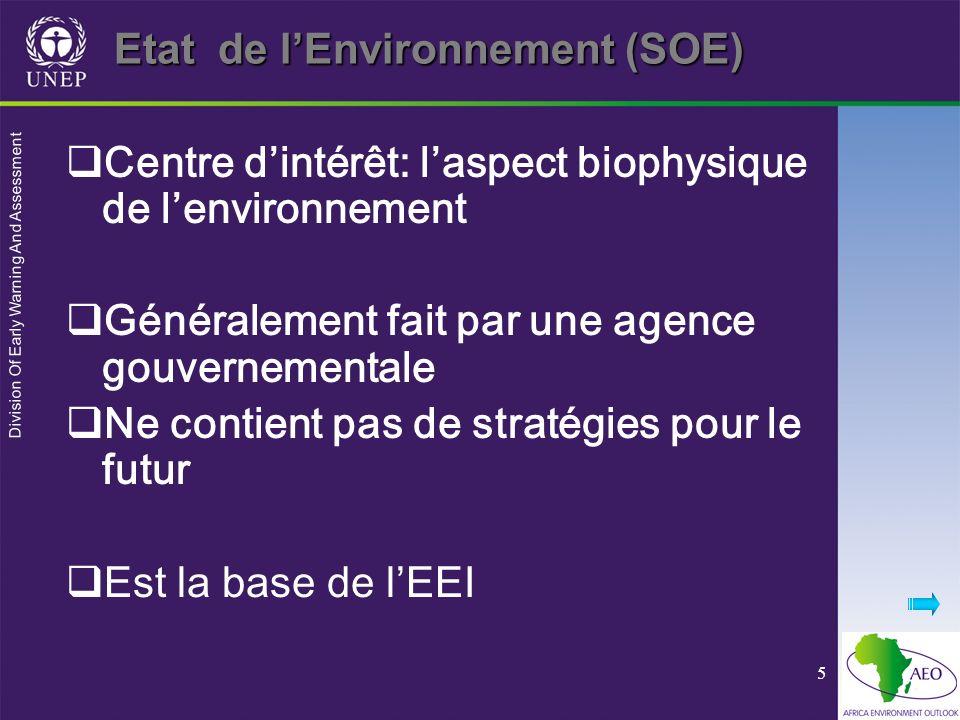 Division Of Early Warning And Assessment 5 Etat de lEnvironnement (SOE) Centre dintérêt: laspect biophysique de lenvironnement Généralement fait par une agence gouvernementale Ne contient pas de stratégies pour le futur Est la base de lEEI