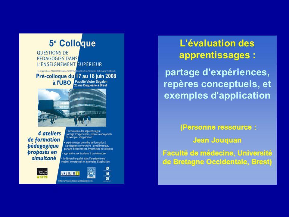 Lévaluation des apprentissages : partage dexpériences, repères conceptuels, et exemples d application (Personne ressource : Jean Jouquan Faculté de médecine, Université de Bretagne Occidentale, Brest)