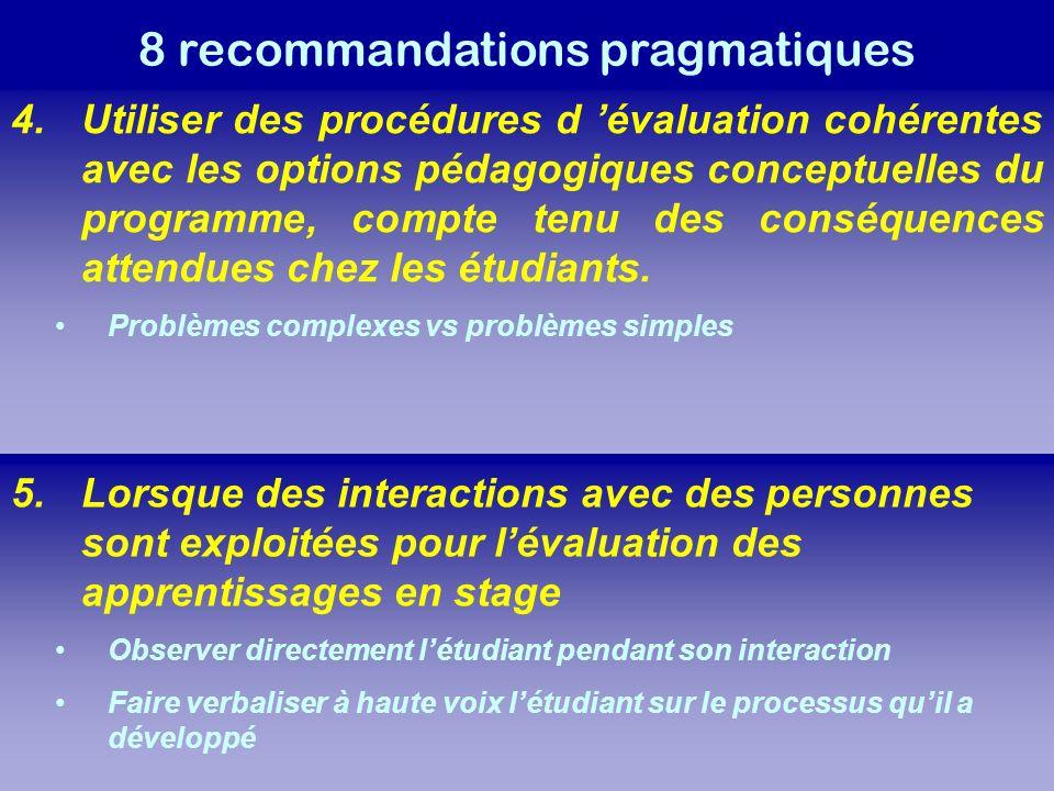 8 recommandations pragmatiques 4.Utiliser des procédures d évaluation cohérentes avec les options pédagogiques conceptuelles du programme, compte tenu des conséquences attendues chez les étudiants.