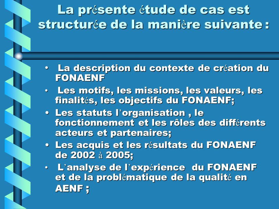 Les domaines d intervention du FONAENF L alphab é tisation initiale (AI) L alphab é tisation initiale (AI) La formation compl é mentaire de base (FCB) La formation compl é mentaire de base (FCB) Les Formations Techniques Sp é cifiques (FTS) Les Formations Techniques Sp é cifiques (FTS) L apprentissage du fran ç ais fondamental et fonctionnel (A3F) L apprentissage du fran ç ais fondamental et fonctionnel (A3F)