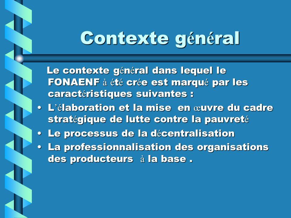 Contexte g é n é ral Le contexte g é n é ral dans lequel le FONAENF à é t é cr é e est marqu é par les caract é ristiques suivantes : Le contexte g é