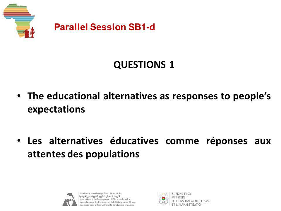 Parallel Session SB1-d QUESTIONS 1 The educational alternatives as responses to peoples expectations Les alternatives éducatives comme réponses aux attentes des populations