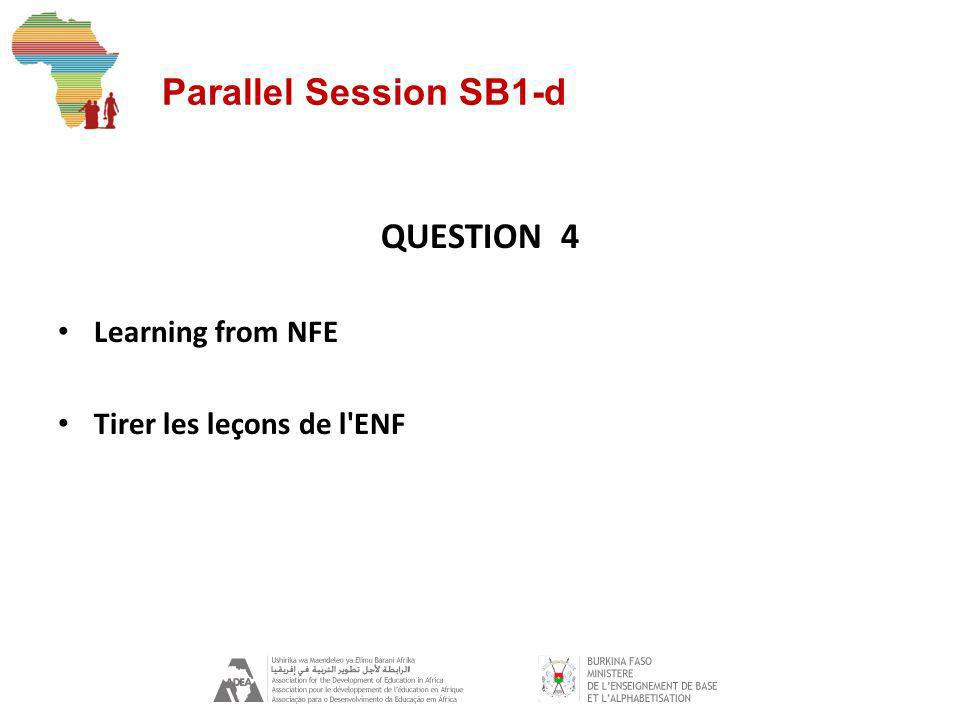 Parallel Session SB1-d QUESTION 4 Learning from NFE Tirer les leçons de l ENF