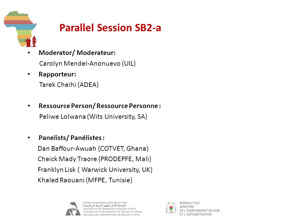 Parallel Session SB2-a Moderator/ Moderateur: Carolyn Mendel-Anonuevo (UIL) Rapporteur: Tarek Cheihi (ADEA) Ressource Person/ Ressource Personne : Pel