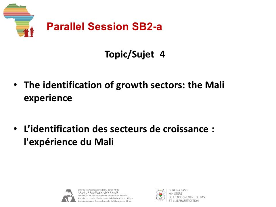 Parallel Session SB2-a Topic/Sujet 4 The identification of growth sectors: the Mali experience Lidentification des secteurs de croissance : l expérience du Mali
