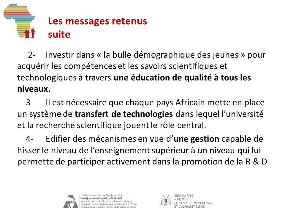 Les messages retenus suite 2-Investir dans « la bulle démographique des jeunes » pour acquérir les compétences et les savoirs scientifiques et technologiques à travers une éducation de qualité à tous les niveaux.