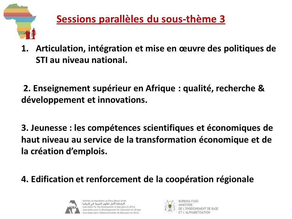 Sessions parallèles du sous-thème 3 1.Articulation, intégration et mise en œuvre des politiques de STI au niveau national.