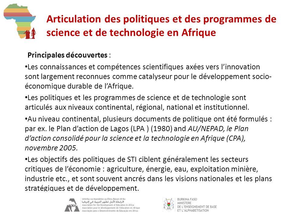 Articulation des politiques et des programmes de science et de technologie en Afrique Principales découvertes : Les connaissances et compétences scientifiques axées vers linnovation sont largement reconnues comme catalyseur pour le développement socio- économique durable de lAfrique.