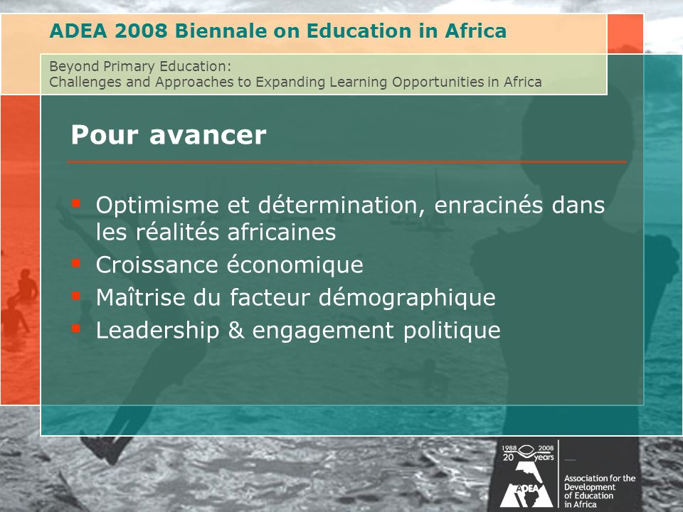 ADEA 2008 Biennale on Education in Africa Beyond Primary Education: Challenges and Approaches to Expanding Learning Opportunities in Africa Pour avanc