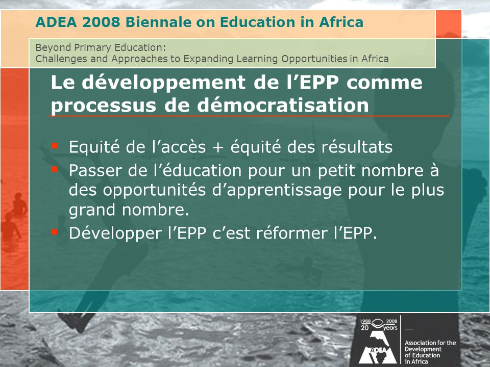 ADEA 2008 Biennale on Education in Africa Beyond Primary Education: Challenges and Approaches to Expanding Learning Opportunities in Africa Le dévelop