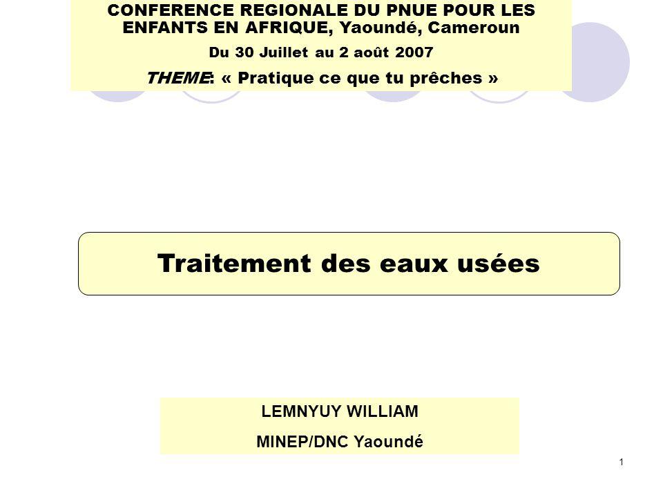1 LEMNYUY WILLIAM MINEP/DNC Yaoundé Traitement des eaux usées CONFERENCE REGIONALE DU PNUE POUR LES ENFANTS EN AFRIQUE, Yaoundé, Cameroun Du 30 Juille