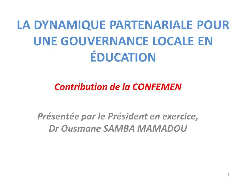 LA DYNAMIQUE PARTENARIALE POUR UNE GOUVERNANCE LOCALE EN ÉDUCATION Contribution de la CONFEMEN Présentée par le Président en exercice, Dr Ousmane SAMB