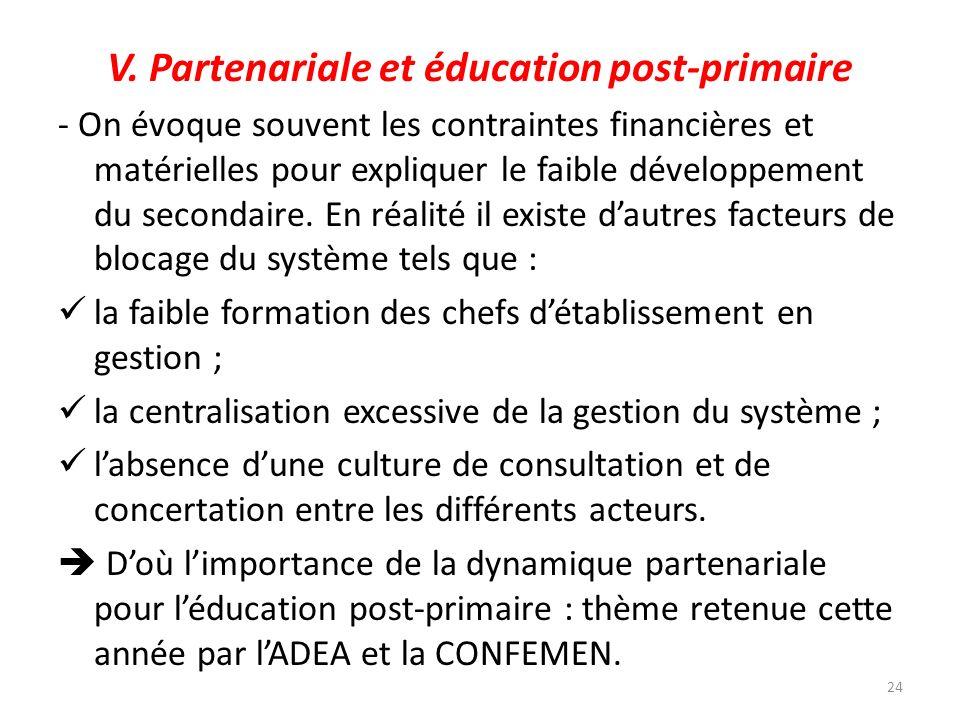 V. Partenariale et éducation post-primaire - On évoque souvent les contraintes financières et matérielles pour expliquer le faible développement du se