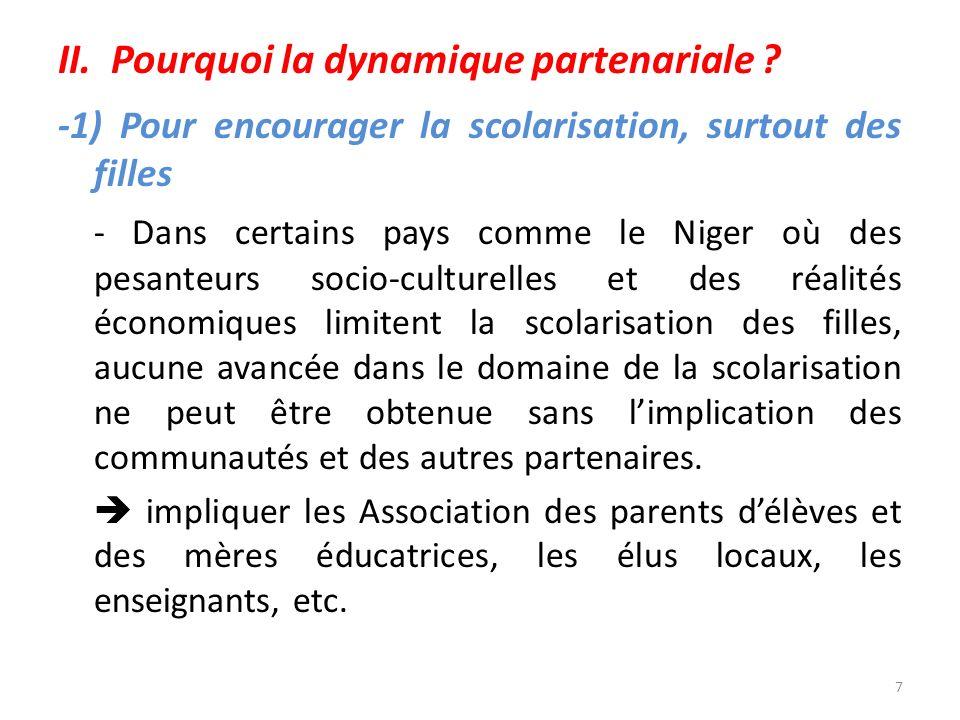 II. Pourquoi la dynamique partenariale ? -1) Pour encourager la scolarisation, surtout des filles - Dans certains pays comme le Niger où des pesanteur